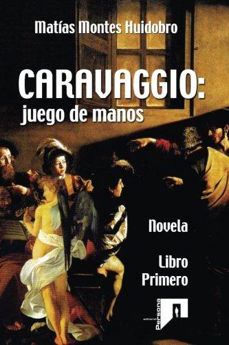 CARAVAGGIO-juego-de-manos-Novela-Libro-primero-Volume-1