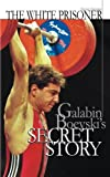 The white prisoner: Galabin Boevski's secret story