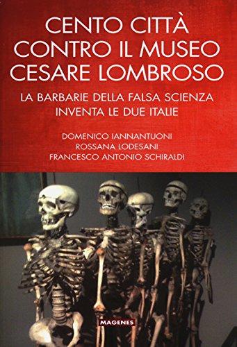 Cento città contro il museo Cesare Lombroso. La barbarie della falsa scienza inventa le due italie