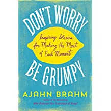 Don't Worry, Be Grumpy: Inspiring Stories for Making the Most of Each Moment (English Edition)