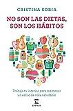 No son las dietas, son los hábitos: Trabaja tu interior para mantener un estilo de vida saludable (Fuera de colección)