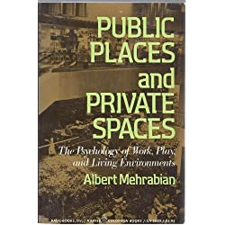 Public Places and Private Spaces:The Psychology of Work, Play, and Living Environments by Albert Mehrabian