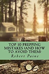 Top 10 Prepping Mistakes (and How to Avoid Them) by Robert Paine (2014-11-13)