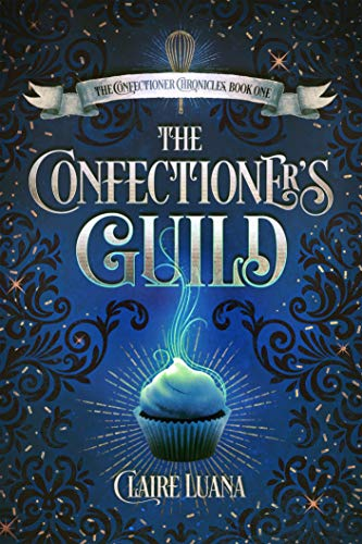 The Confectioner's Guild (The Confectioner Chronicles Book 1) (English Edition) por Claire Luana