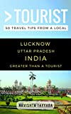 Greater Than a Tourist – Lucknow Uttar Pradesh India: 50 Travel Tips from a Local