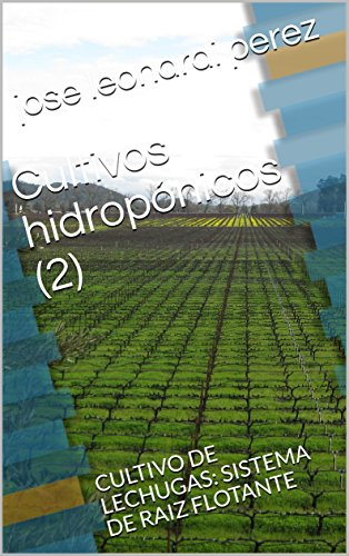 Cultivos hidropónicos (2): CULTIVO DE LECHUGAS: SISTEMA DE RAIZ FLOTANTE (hidroponia) por jose leonardi perez