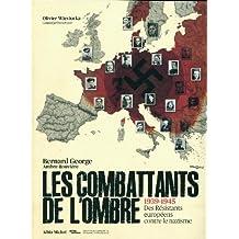 Les Combattants de l'ombre: 1939-1945 Des Résistants eurpéens contre le nazisme