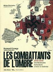 Les combattants de l'ombre : 1939-1945 Des résistants européens contre le nazisme