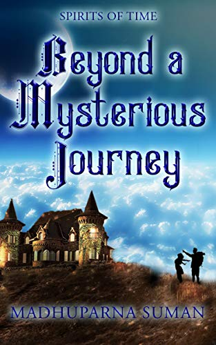 Beyond a Mysterious Journey (SPIRITS OF TIME Book 1) by [Suman, Madhuparna]