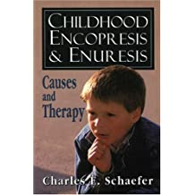 Childhood Encopresis and Enuresis: Causes and Therapy by Charles E. Schaefer (1995-09-01)