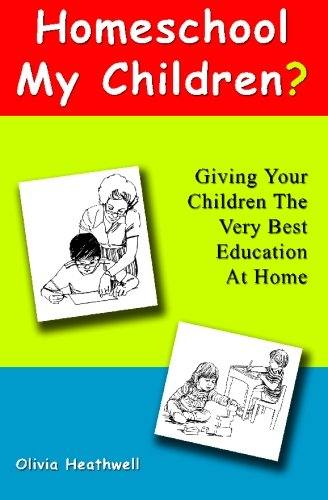 Homeschool My Children?: Giving Your Children The Very Best Education At Home