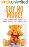 Shy No More!: How To Overcome Shyness & Social Anxiety Once And For All (How To Overcome Shyness, Shyness, Social Anxiety)