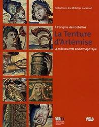 La Tenture d'Artémise : A l'origine des Gobelins, la redécouverte d'un tissage royal