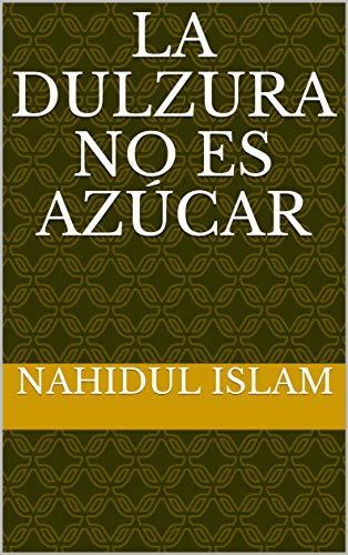 La dulzura no es azúcar (Spanish Edition)