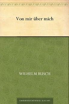 Von mir über mich von [Busch, Wilhelm]