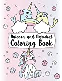 Unicorn and Narwhal Coloring Book: Gorgeous and Relaxing Kids Coloring Pages Featuring Enchanted Unicorns & The Super Narwhal Unicorn of the Sea ... coloring book for girls ages 4-8, 8-12)