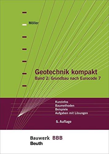 Geotechnik kompakt: Band 2: Grundbau nach Eurocode 7 Kurzinfos, Baumethoden, Beispiele, Aufgaben mit Lösungen Bauwerk-Basis-Bibliothek