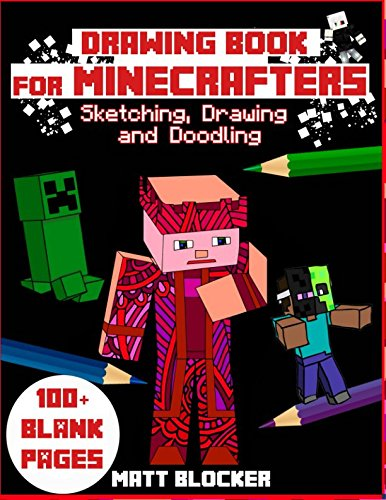 ecrafters Sketching, Drawing and Doodling: Best Arts and Crafts Gift Ideas for Kids (100 PAGES) (Unofficial Minecraft Notebook, Band 1) ()