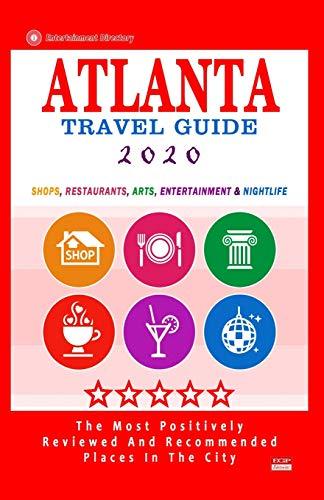 Atlanta Travel Guide 2020: Shops, Restaurants, Arts, Entertainment and Nightlife in Atlanta, Georgia (City Travel Guide 2020)