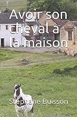 Avoir son cheval à la maison de Stéphane Buisson