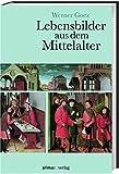 Lebensbilder aus dem Mittelalter: Die Zeit der Ottonen, Salier und Staufer - Werner Goez