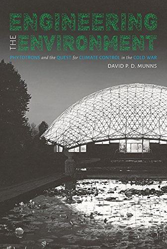 Engineering the Environment: Phytotrons and the Quest for Climate Control in the Cold War