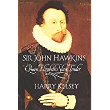 [Sir John Hawkins: Queen Elizabeth's Slave Trader] (By: Harry Kelsey) [published: April, 2003]