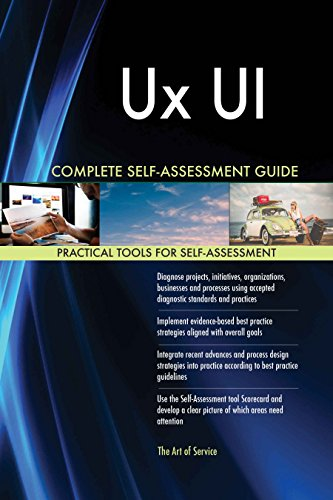 Ux UI All-Inclusive Self-Assessment - More than 620 Success Criteria, Instant Visual Insights, Comprehensive Spreadsheet Dashboard, Auto-Prioritized for Quick Results