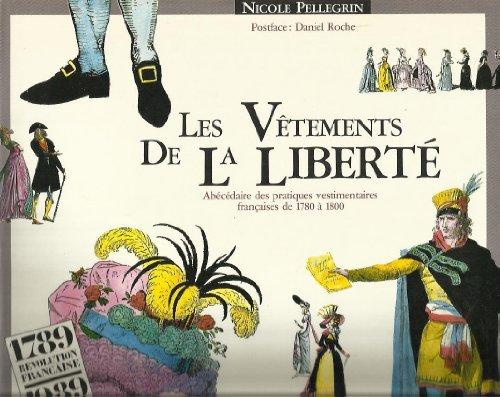Les Vtements de la Libert : Abcdaire des Pratiques Vestimentaires Franaises de 1780  1800