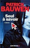 Seul à savoir : roman / Patrick Bauwen   Bauwen, Patrick (1968-....). Auteur