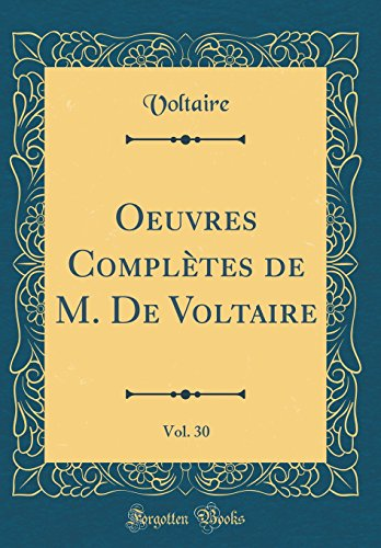 Oeuvres Complètes de M. de Voltaire, Vol. 30 (Classic Reprint) par Voltaire