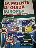 La patente di guida europea. Manuale teorico-pratico. Categorie A e B. Sottocategorie A1 e B1