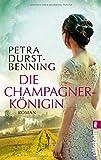 Die Champagnerkönigin: Roman (Die Jahrhundertwind-Trilogie, Band 2) von Petra Durst-Benning