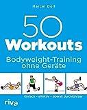 50 Workouts – Bodyweight-Training ohne Geräte: Einfach – effektiv – überall durchführbar