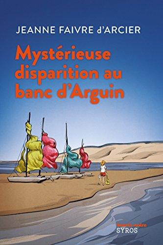 Mystérieuse disparition au banc d'Arguin (SOURIS NOIRE) par Jeanne Faivre d'Arcier