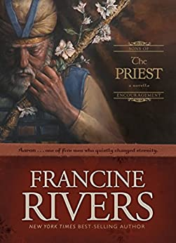 The Priest: Aaron (Sons of Encouragement Book 1) (English Edition) von [Rivers, Francine]