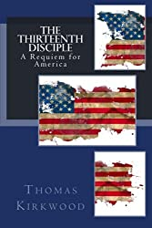 THE THIRTEENTH DISCIPLE: A Requiem for America