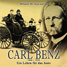 Carl Benz: Ein Leben für das Auto