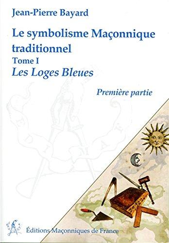 Le symbolisme Maçonnique traditionnel T1 - Les Loges Bleues - Première partie