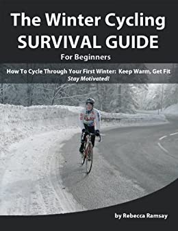 The Winter Cycling Survival Guide: How To Cycle Through Your First Winter - Keep Warm, Get Fit & Stay Motivated! (A Beginner's Training Guide) (English Edition)