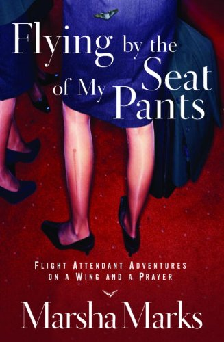 Flying by the Seat of My Pants: Flight Attendant Adventures on a Wing and a Prayer (English Edition)