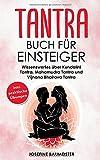Tantra Buch für Einsteiger: Wissenswertes über Kundalini Tantra, Mahamudra Tantra und Vijnana Bhairava Tantra (inkl…