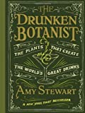 The Drunken Botanist: The Plants That Create the World's Great Drinks by Stewart, Amy (2013) Hardcover