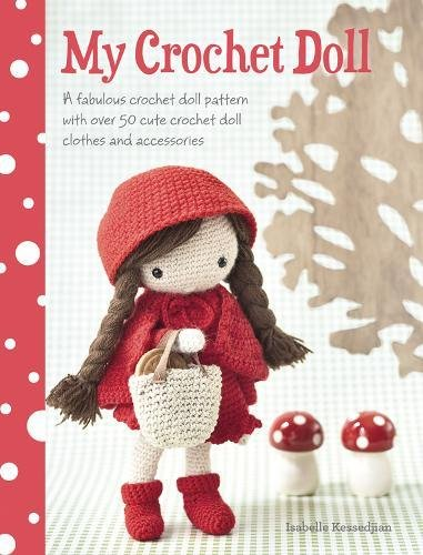 My Crochet Doll: A Fabulous Crochet Doll Pattern With over 50 Cute Crochet Doll Clothes and Accessories-