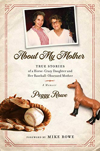 About My Mother: True Stores of a Horse-Crazy Daughter and Her Baseball-Obsessed Mother: A Memoir (English Edition)