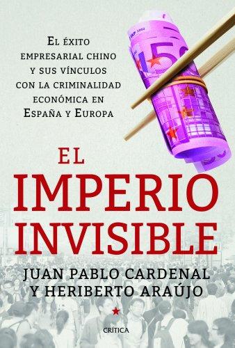 El imperio invisible: El éxito empresarial chino y sus vínculos con la criminalidad económica en España y Europa (Memoria (critica))