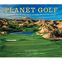 Planet Golf 2019 Calendar: Featuring the Greatest Golf Courses Around the World