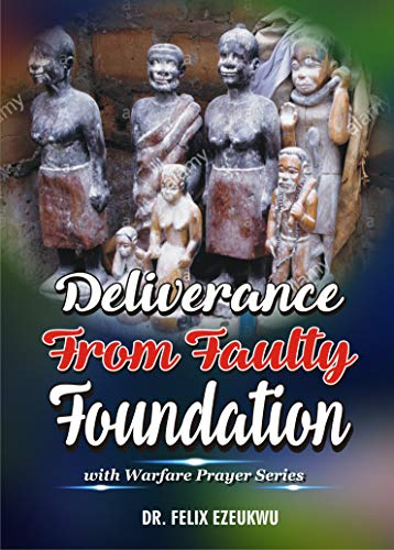 DELIVERANCE FROM FAULTY FOUNDATION: With Warfare Prayer Series (English Edition)