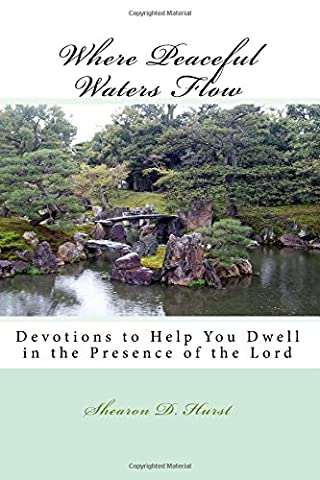 Where Peaceful Waters Flow: Devotions to help you dwell in the presence of the Lord: Volume 1