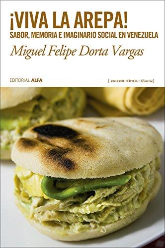 Descargar Libro ¡Viva la arepa!: Sabor, memoria e imaginario social en Venezuela (Trópicos nº 111) de Miguel Felipe Dorta Vargas